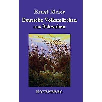 Deutsche Volksmrchen aus Schwaben von Ernst Meier
