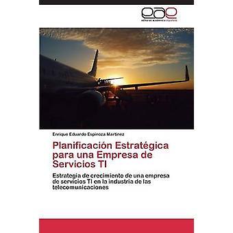 Planificacion Estrategica Para Una Empresa de Servicios Ti by Espinoza Martinez Enrique Eduardo