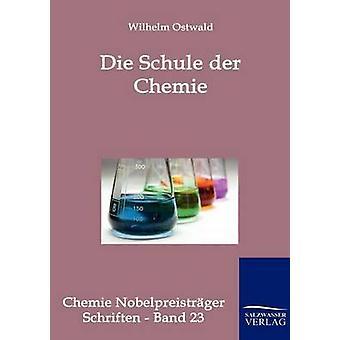 Die Schule der Chemie by Ostwald & Wilhelm
