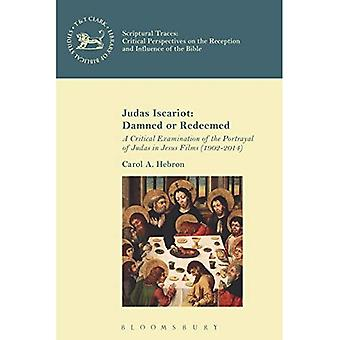 Judas Iscariot: Damned or Redeemed: A Critical Examination of the Portrayal of Judas in Jesus Films (1902-2014) (Scriptural Traces)