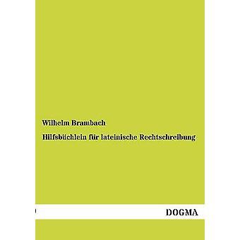 Hilfsbchlein fr lateinische Rechtschreibung by Brambach & Wilhelm