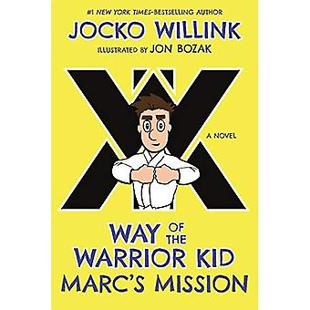 Marc's Mission: Way of the� Warrior Kid (a Novel) (Way of the Warrior Kid)