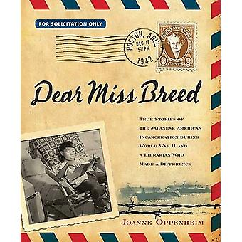 Dear Miss Breed - True Stories of the Japanese American Incarceration