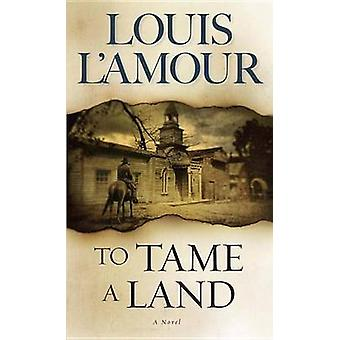 To Tame a Land (New edition) by Louis L'Amour - 9780553280319 Book