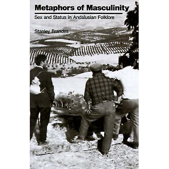 Metaphors of Masculinity - Sex and Status in Andalusian Folklore by St