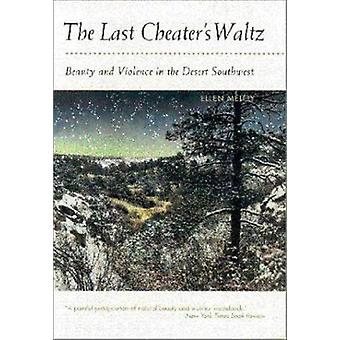 The Last Cheater's Waltz - Beauty and Violence in the Desert Southwest