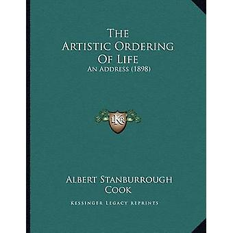 The Artistic Ordering of Life - An Address (1898) by Albert Stanburrou