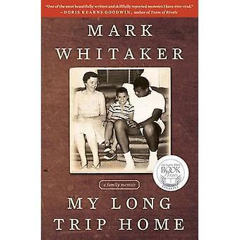 My Long Trip Home - A Family Memoir by Mark Whitaker - 9781451627558 B