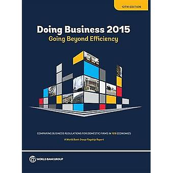 Doing Business 2015 - Going Beyond Efficiency by World Bank - 97814648