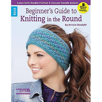 Beginner's Guide to Knitting in the Round by Kristin Omdahl - 9781464