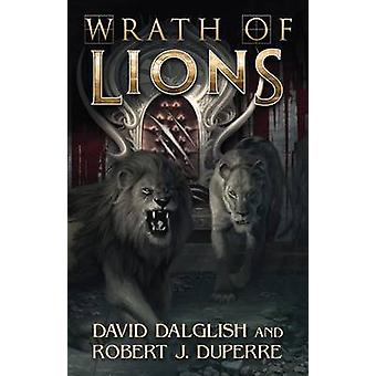 Wrath of Lions by David Dalglish - Robert J. Duperre - 9781477817957