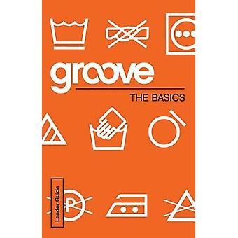Groove - The Basics Leader Guide by Michael Adkins - 9781501807060 Book