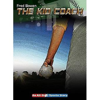 The Kid Coach by Fred Bowen - 9781561455065 Book