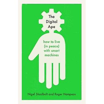 The Digital Ape - how to live (in peace) with smart machines by The Di