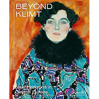 Beyond Klimt - New Horizons in Central Europe by Beyond Klimt - New Hor