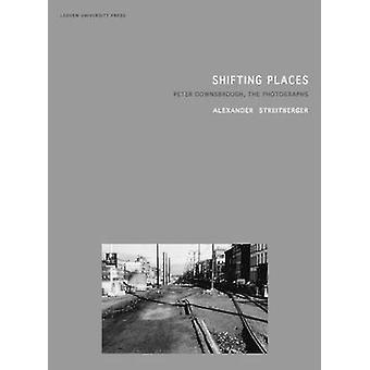 Shifting Places - Peter Downsbrough - the Photographs by Alexander Str