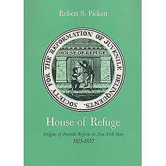 Casa de Refugio: Orígenes de la Reforma Juvenil en el Estado de Nueva York, 1815-1857 (Serie Estatal de Nueva York)