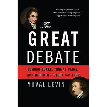 The Great Debate - Edmund Burke - Thomas Paine - and the Birth of Righ