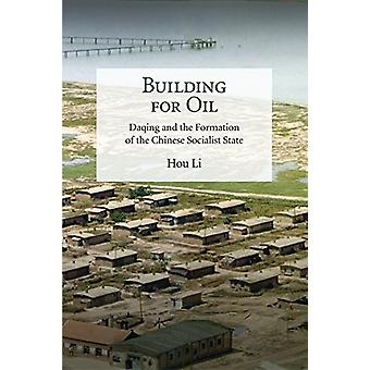 Building for Oil - Daqing and the Formation of the Chinese Socialist S
