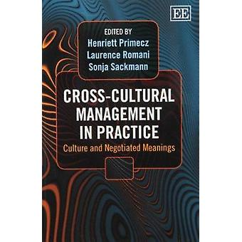 Cross-Cultural Management in Practice - Culture and Negotiated Meaning