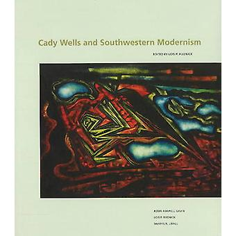 Cady Wells and Southwestern Modernism by Lois Rudnick - E. Luanne McK