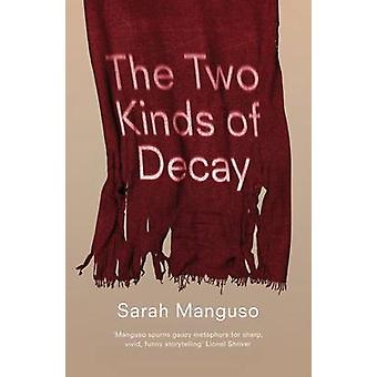 The Two Kinds of Decay by Sarah Manguso - 9781847083098 Book