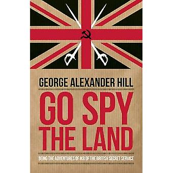 Go Spy the Land - Being the Adventures of Ik8 of the British Secret Se