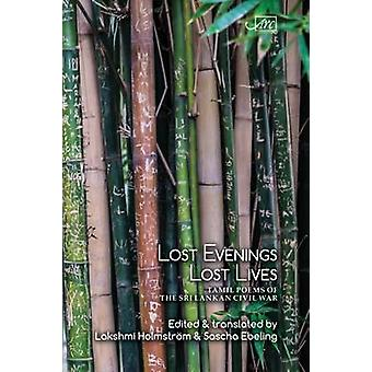 Lost Evenings - Lost Lives - Tamil Poets from Sri Lanka's War by V. I.