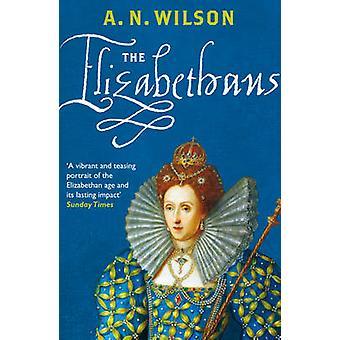 Les Elisabéthains par A. N. Wilson - Book 9780099547143