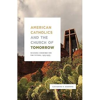 American Catholics and the Church of Tomorrow - Building Churches for