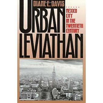 Stedelijke Leviathan - Mexico-stad in de twintigste eeuw door Diane E. Dav