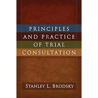 Principles and Practice of Trial Consultation by Stanley L. Brodsky -
