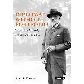 Diplomat without Portfolio - Valentine Chirol - His Life and Times by