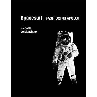 Spacesuit - Fashioning Apollo by Nicholas De Monchaux - 9780262015202