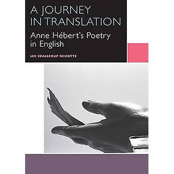 A Journey in Translation - Anne Hebert's Poetry in English by Lee Skal