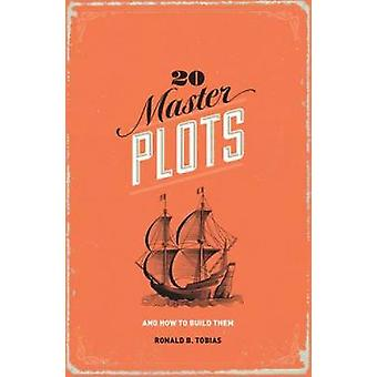 20 Master Plots - And How to Build Them (3rd Revised edition) by Ronal