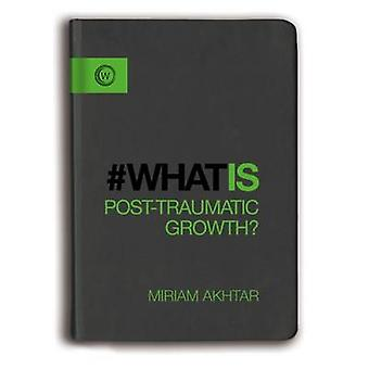 What is Post Traumatic Growth by Miriam Akhtar - 9781780289793 Book