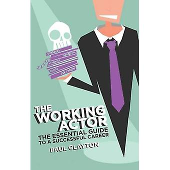 The Working Actor - The Essential Guide to a Successful Career by Paul