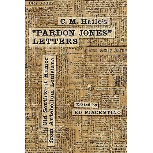 C. M. Haile&s Pardon Jones Letters  Old Southwest Humor from Antebellum Louisiana (Southern Literary Studies)
