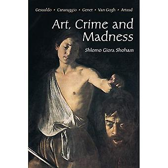 Kunst, Kriminalität und Wahnsinn: Gesualdo, Caravaggio, Genet, Van Gogh, Artaud