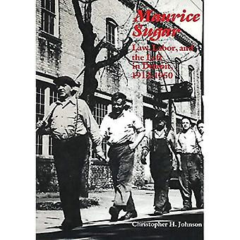 Maurice Sugar: Law, Labor, and the Left in Detroit, 1912-1950: Law, Labor, and the Left in Detroit, 1912-1950