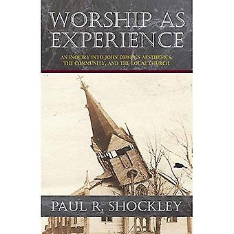 Worship as Experience: An Inquiry into John Dewey's Aesthetics, the Community, and the Local Church