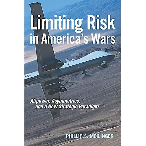 Limiting Risk in America&s Wars  Airpower, Asymmetrics, and a New Strategic Paradigm (Transforming War Series)
