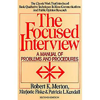 The Focused Interview A Manual of Problems and Procedures by Merton & Robert King