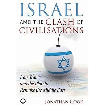 Israel And The Clash Of Civilisations Iraq Iran And The Plan To Remake The Middle East by Cook & Jonathan