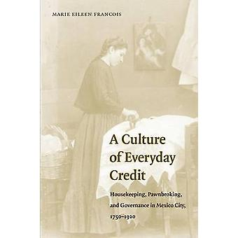 Uma cultura de crédito todos os dias Pawnbroking de limpeza e governança na cidade do México 17501920 por Francois & Marie Eileen