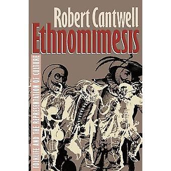 Ethnomimesis Folklife och framställningen av kultur av Cantwell & Robert