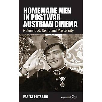 Homemade Men in Postwar Austrian Cinema Nationhood Genre and Masculinity by Fritsche & Maria