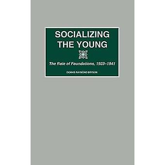 Sozialisierung der jungen die Rolle der Stiftungen 19231941 von Bryson & Dennis Raymond
