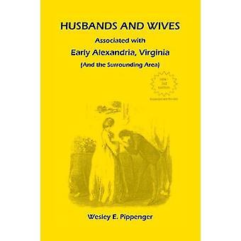 Ehemänner und Ehefrauen, verbunden mit frühen Alexandria Virginia und der näheren Umgebung 3. Auflage überarbeitet von Pippenger & Wesley E.